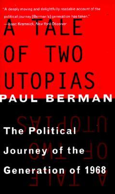 A Tale of Two Utopias By Berman, Paul